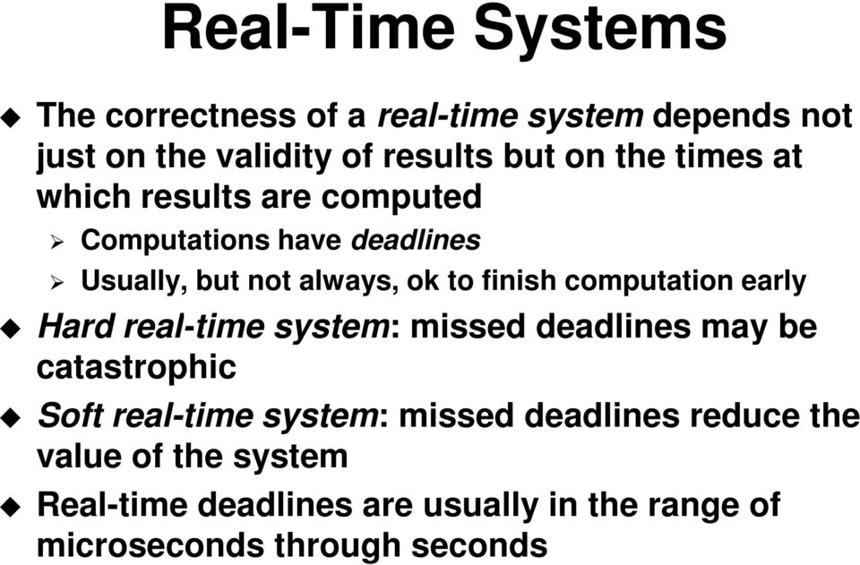 computation early Hard real-time system: missed deadlines may be catastrophic Soft real-time system: missed