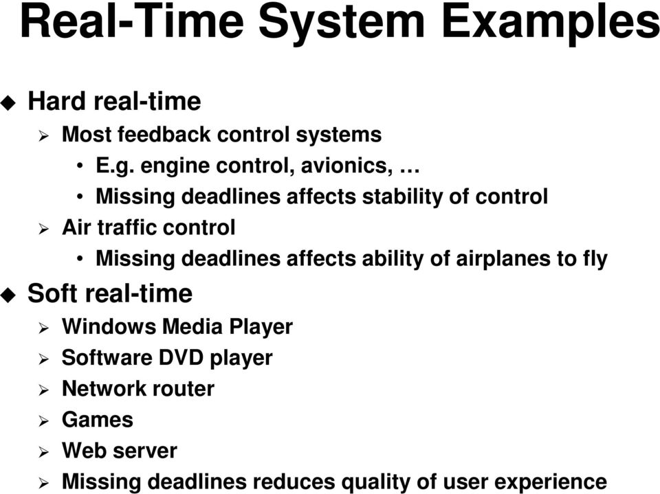control Missing deadlines affects ability of airplanes to fly Soft real-time Windows Media