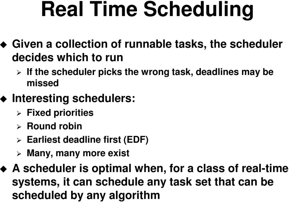 priorities Round robin Earliest deadline first (EDF) Many, many more exist A scheduler is optimal