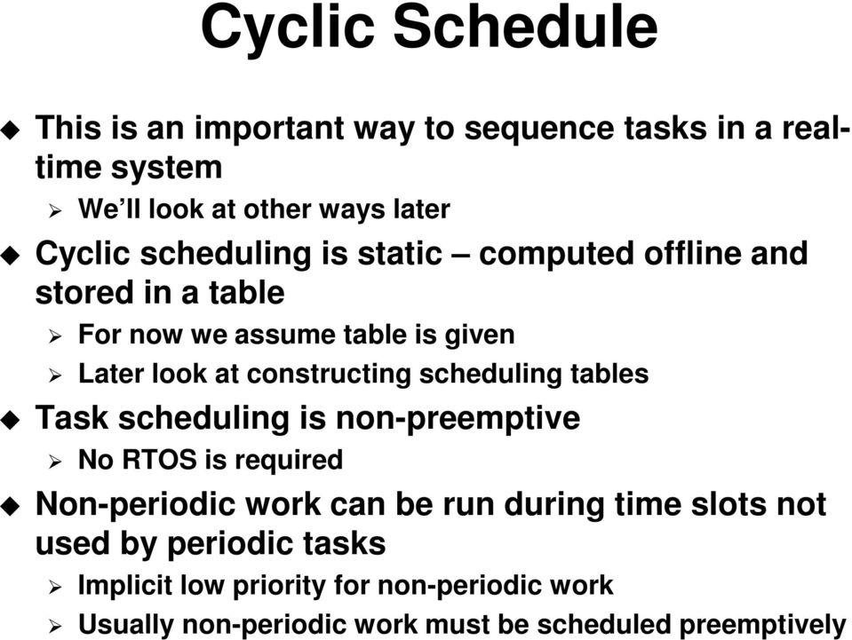 scheduling tables Task scheduling is non-preemptive No RTOS is required Non-periodic work can be run during time slots