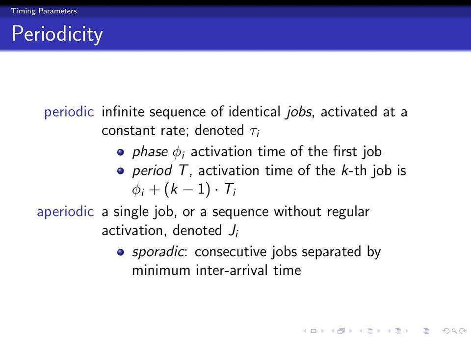 time of the k-th job is φ i + (k 1) T i aperiodic a single job, or a sequence without