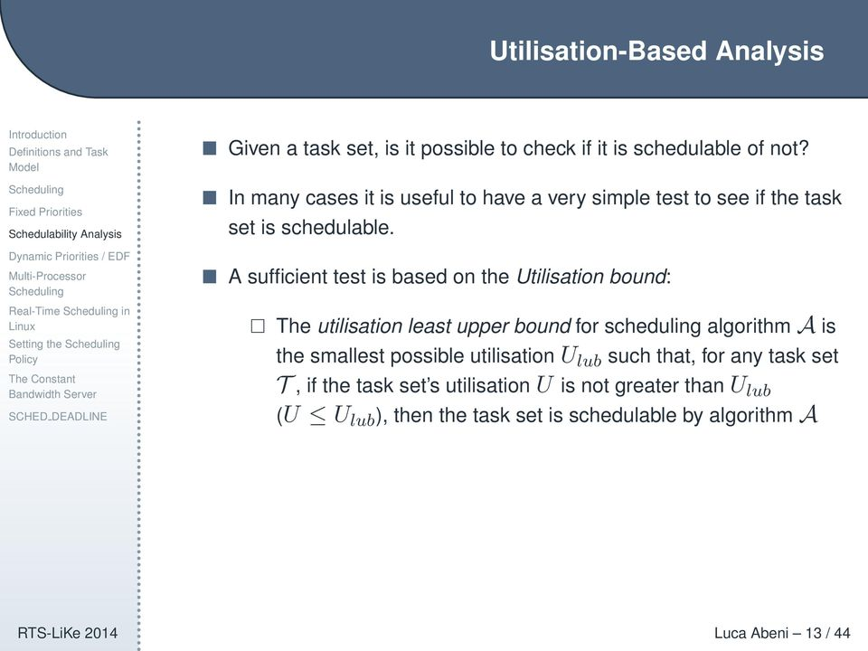 A sufficient test is based on the Utilisation bound: The utilisation least upper bound for scheduling algorithm A is the smallest