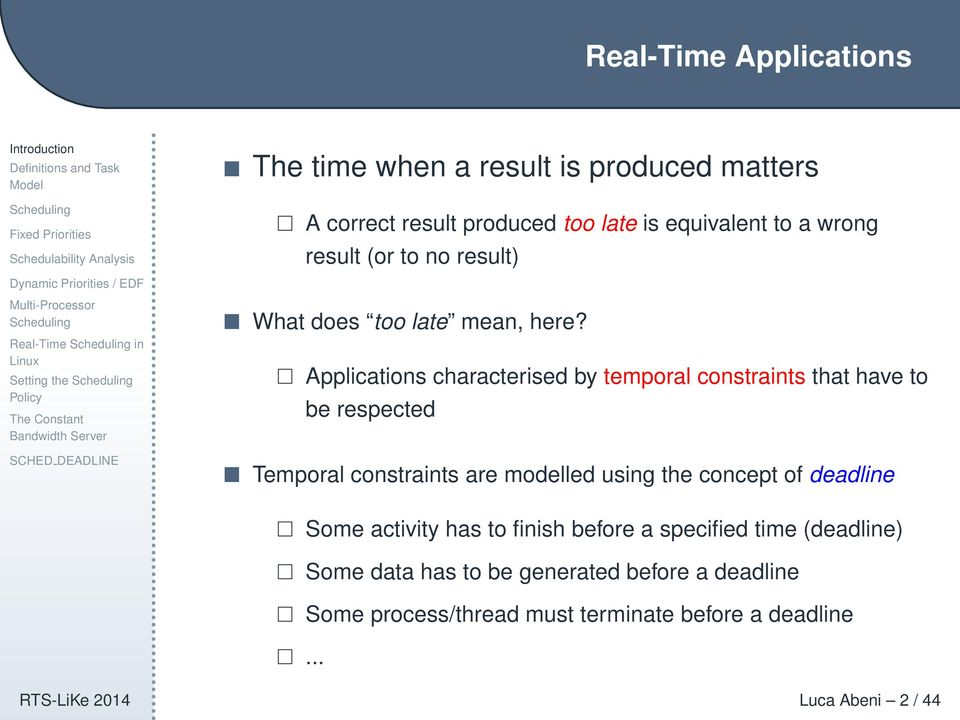 Applications characterised by temporal constraints that have to be respected Temporal constraints are modelled using the concept of