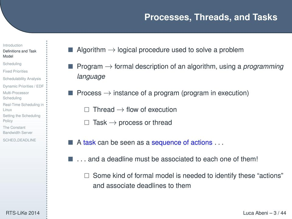 execution Task process or thread A task can be seen as a sequence of actions.