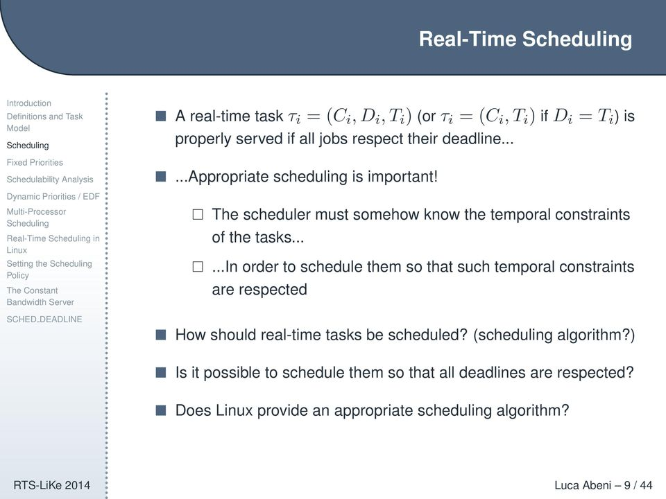 .....in order to schedule them so that such temporal constraints are respected How should real-time tasks be scheduled? (scheduling algorithm?