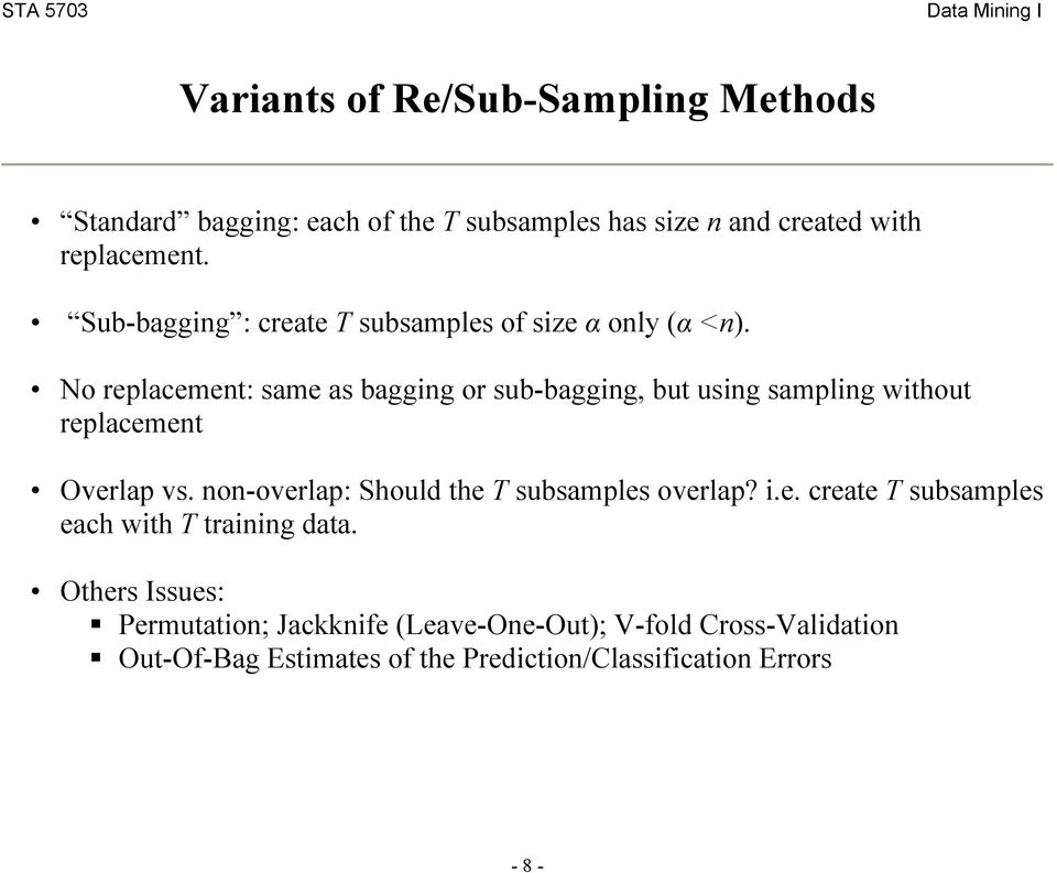 No replacement: same as bagging or sub-bagging, but using sampling without replacement Overlap vs.