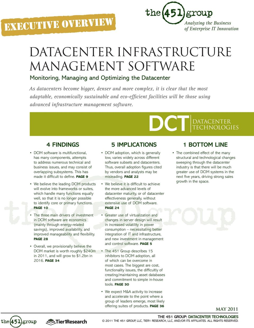 DCT DATACENTER TECHNOLOGIES 4 FINDINGS DCIM software is multifunctional, has many components, attempts to address numerous technical and business issues, and may consist of overlapping subsystems.