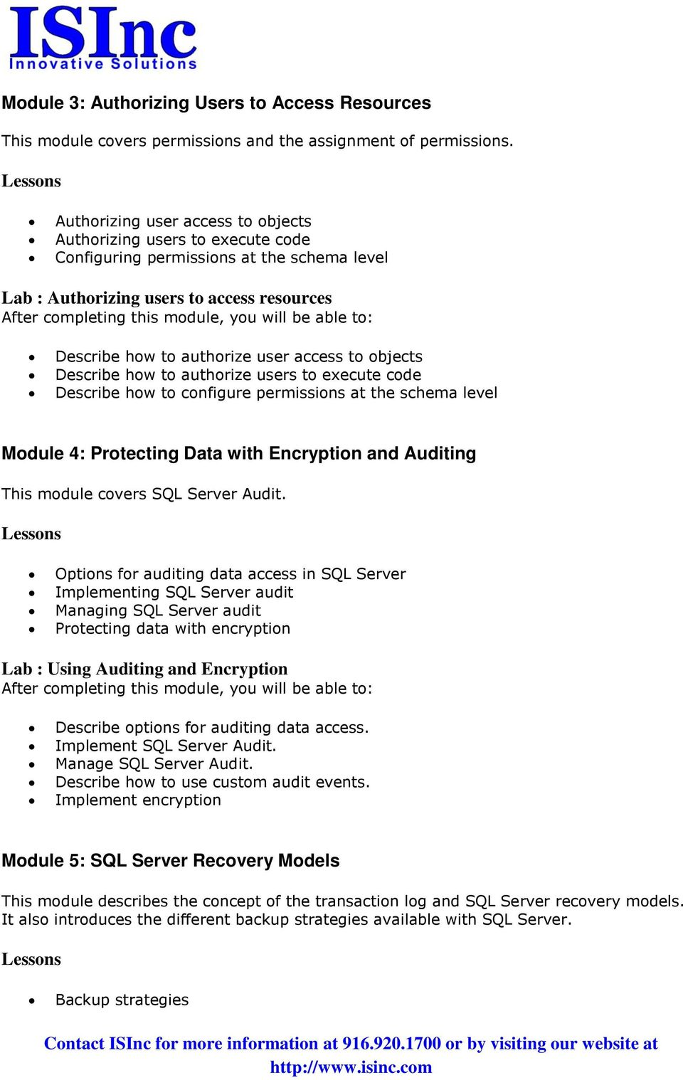 objects Describe how to authorize users to execute code Describe how to configure permissions at the schema level Module 4: Protecting Data with Encryption and Auditing This module covers SQL Server