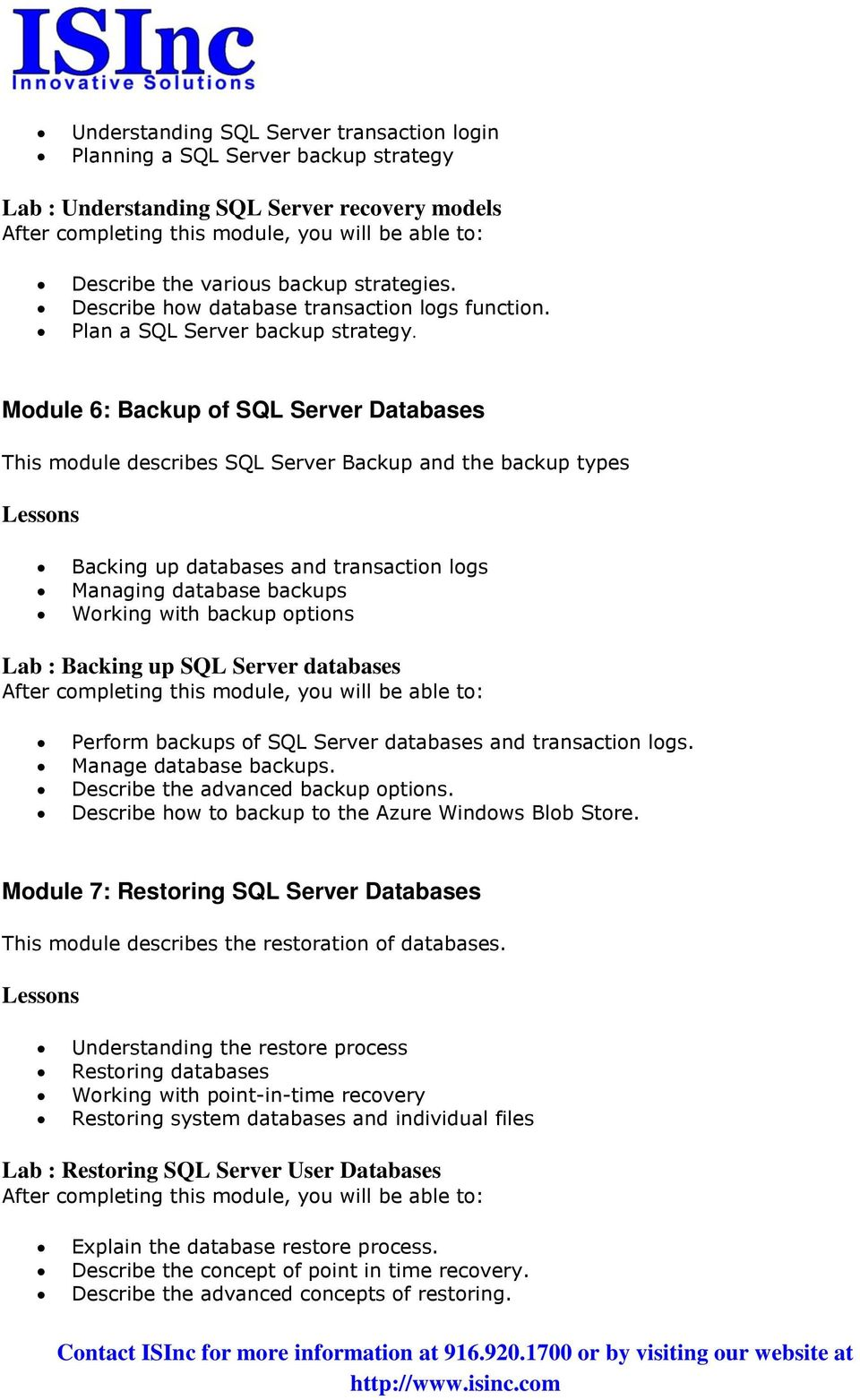 Module 6: Backup of SQL Server Databases This module describes SQL Server Backup and the backup types Backing up databases and transaction logs Managing database backups Working with backup options