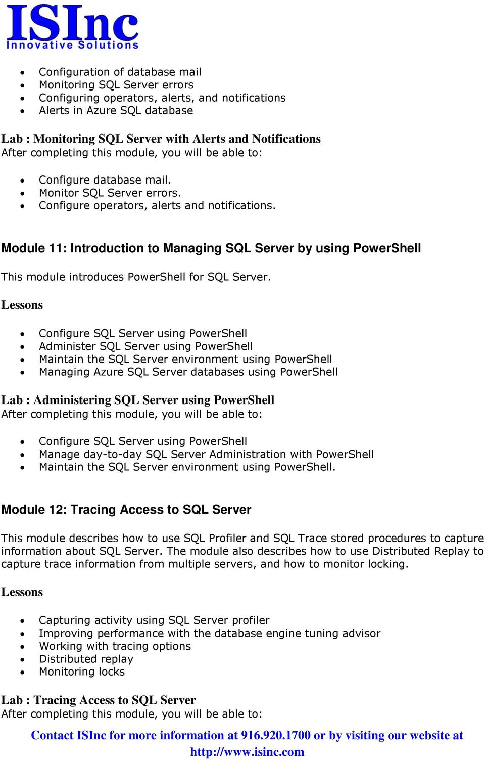 Module 11: Introduction to Managing SQL Server by using PowerShell This module introduces PowerShell for SQL Server.