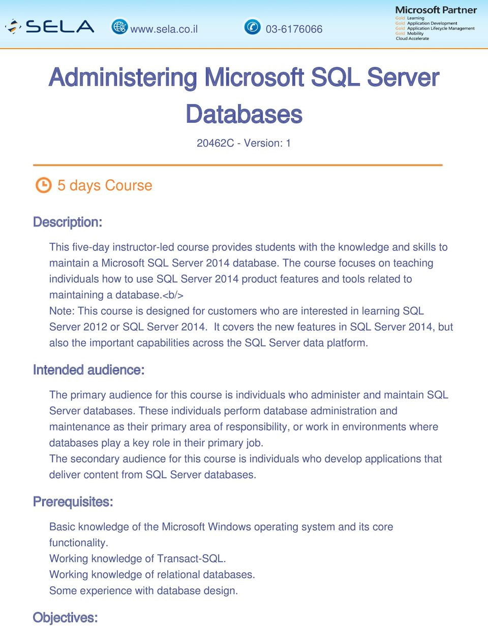 <b/> Note: This course is designed for customers who are interested in learning SQL Server 2012 or SQL Server 2014.
