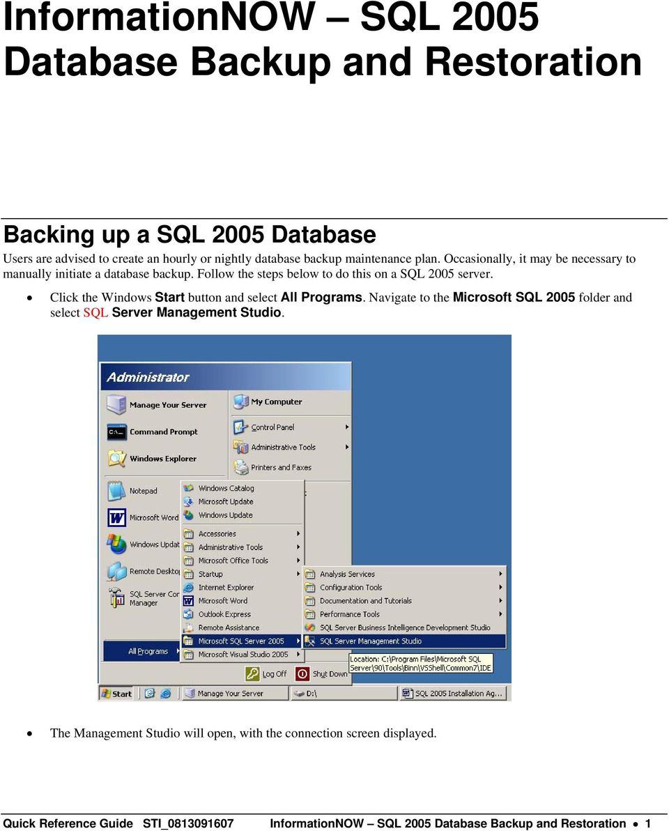 Follow the steps below to do this on a SQL 2005 server. Click the Windows Start button and select All Programs.