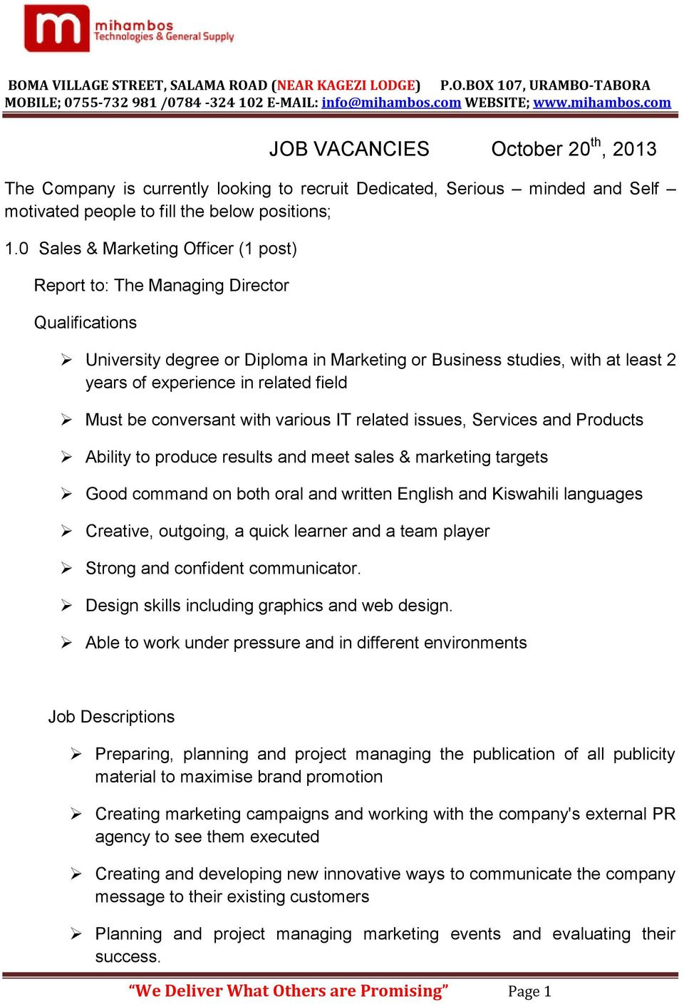 issues, Services and Products Ability to produce results and meet sales & marketing targets Good command on both oral and written English and Kiswahili languages Creative, outgoing, a quick learner