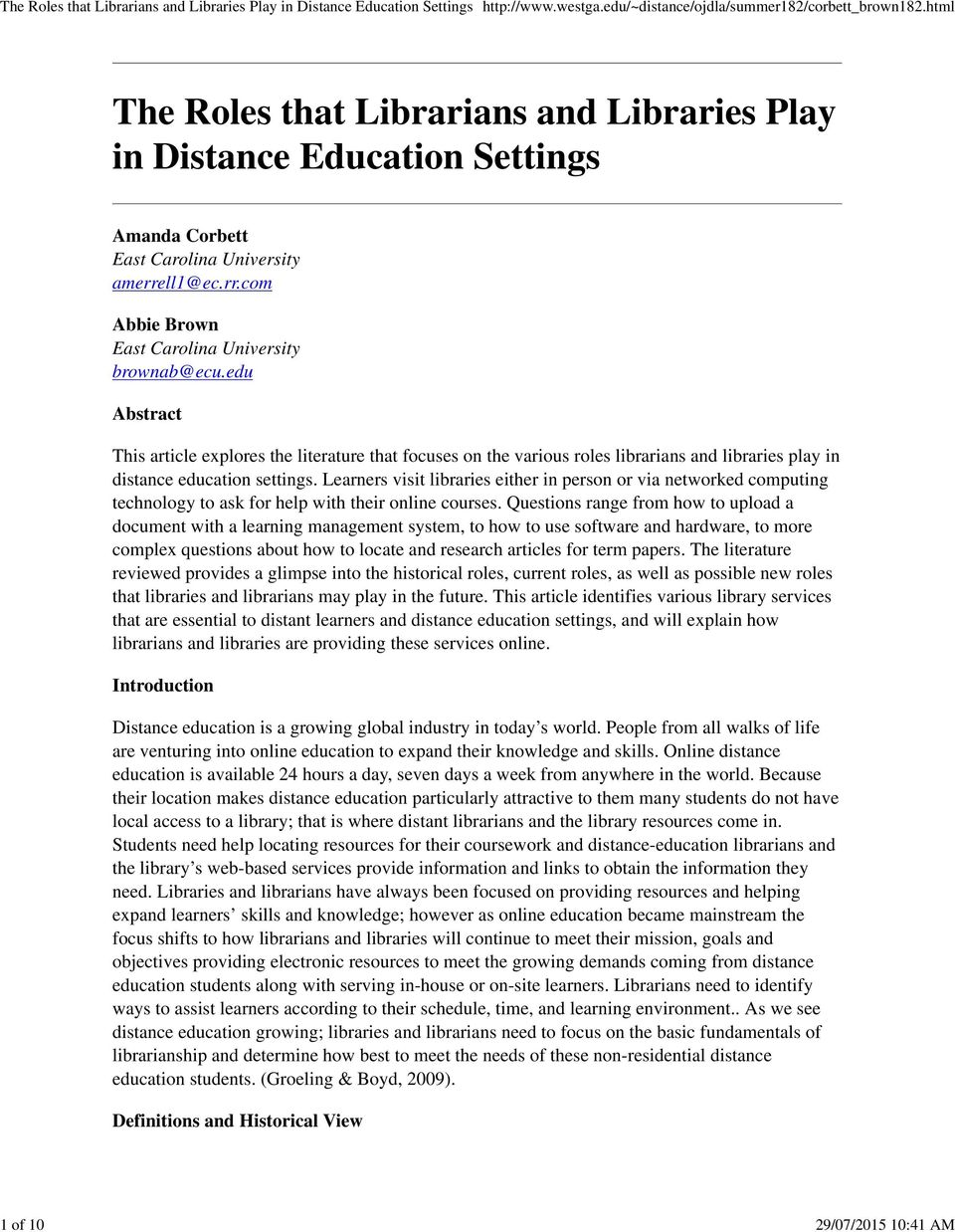 edu Abstract This article explores the literature that focuses on the various roles librarians and libraries play in distance education settings.