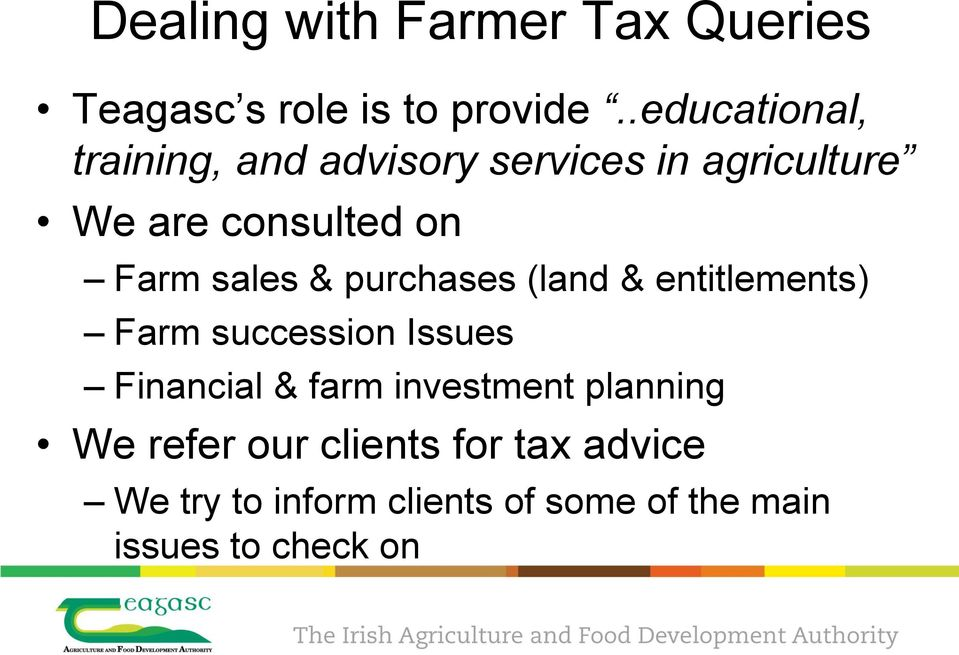 sales & purchases (land & entitlements) Farm succession Issues Financial & farm