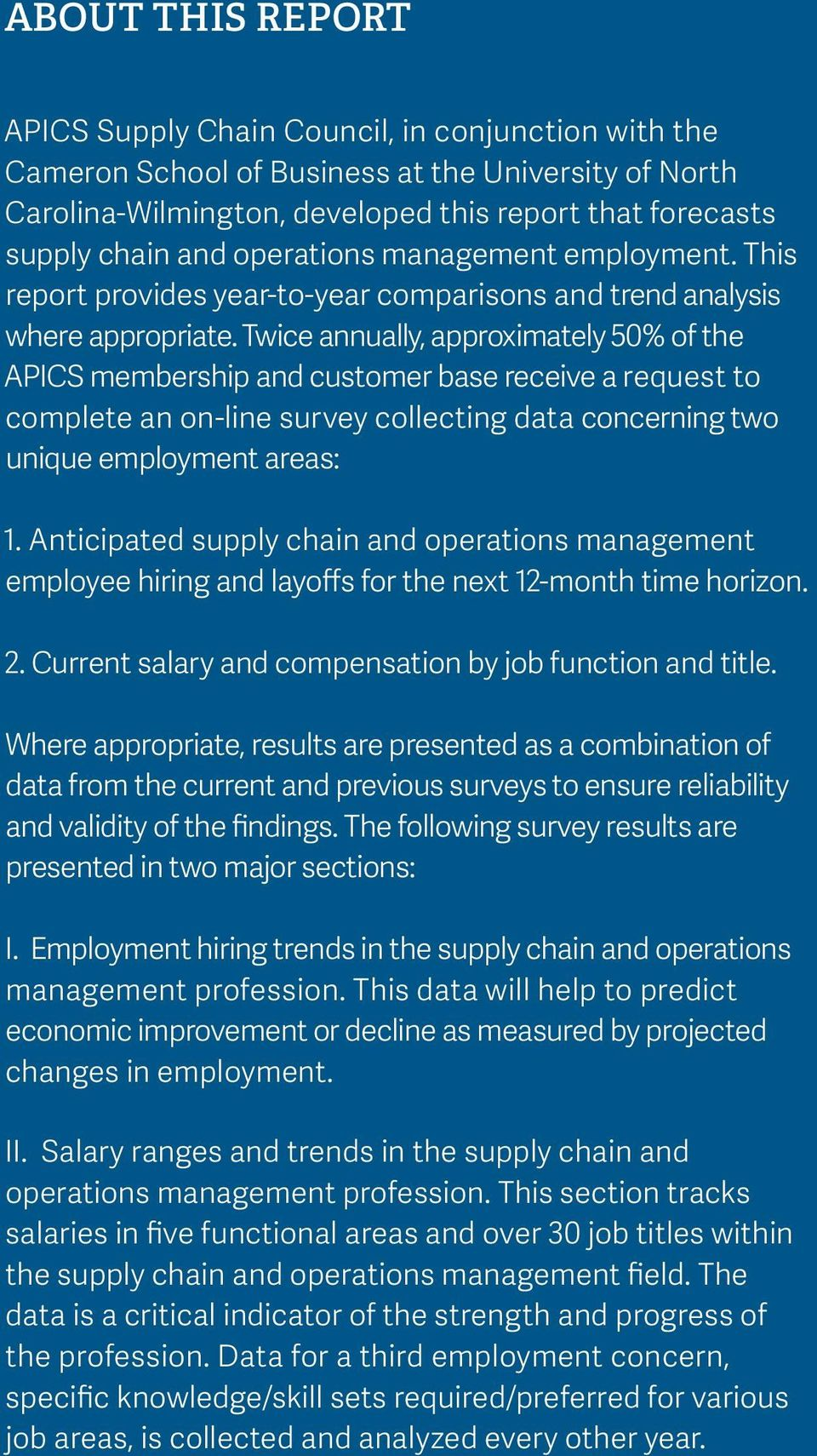Twice annually, approximately 50% of the APICS membership and customer base receive a request to complete an on-line survey collecting data concerning two unique employment areas: 1.