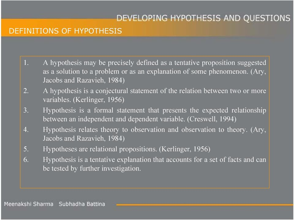 Hypothesis is a formal statement that presents the expected relationship between an independent and dependent variable. (Creswell, 1994) 4.