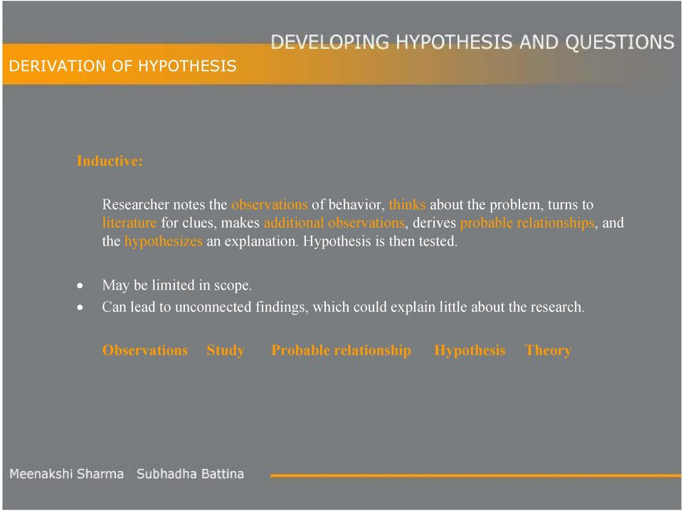 the hypothesizes an explanation. Hypothesis is then tested. May be limited in scope.