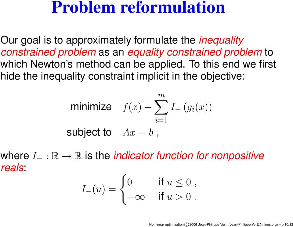 To this end we first hide the inequality constraint implicit in the objective: m minimize f(x) + subject to Ax = b, i=1 I