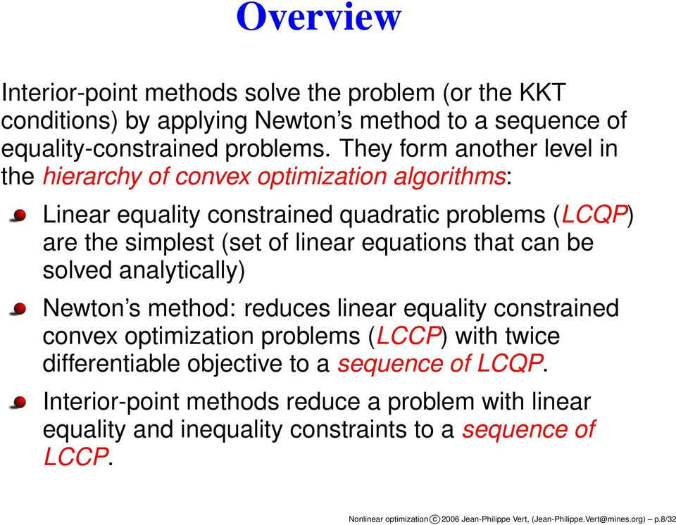 that can be solved analytically) Newton s method: reduces linear equality constrained convex optimization problems (LCCP) with twice differentiable objective to a sequence of