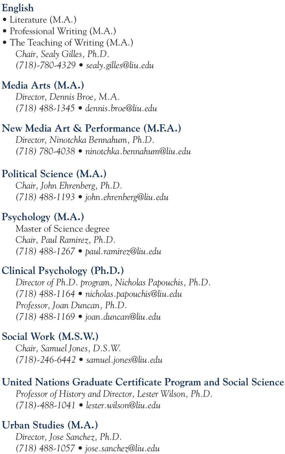 ehrenberg@liu.edu Psychology (M.A.) Master of Science degree Chair, Paul Ramirez, Ph.D. (718) 488-1267 paul.ramirez@liu.edu Clinical Psychology (Ph.D.) Director of Ph.D. program, Nicholas Papouchis, Ph.