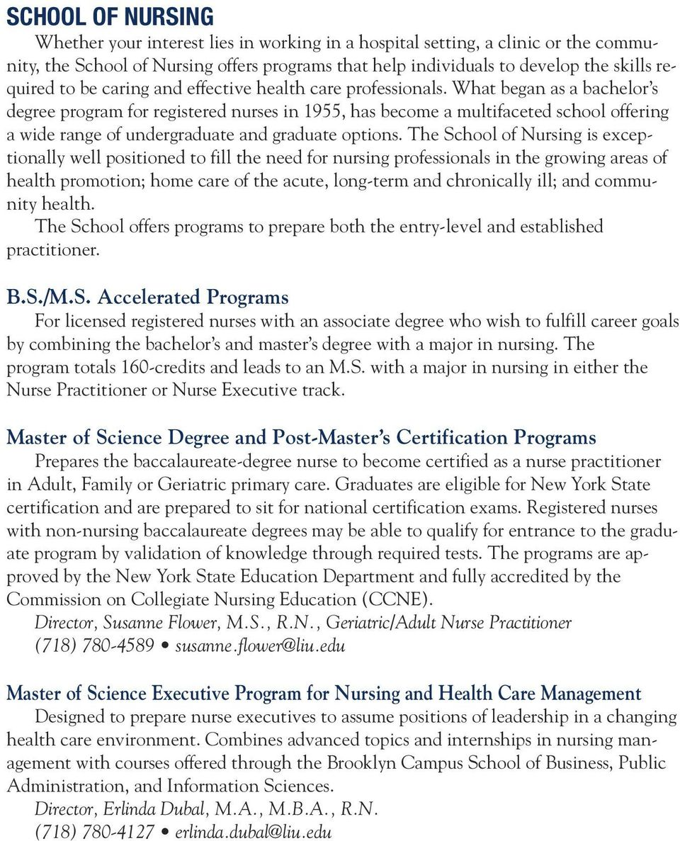 What began as a bachelor s degree program for registered nurses in 1955, has become a multifaceted school offering a wide range of undergraduate and graduate options.