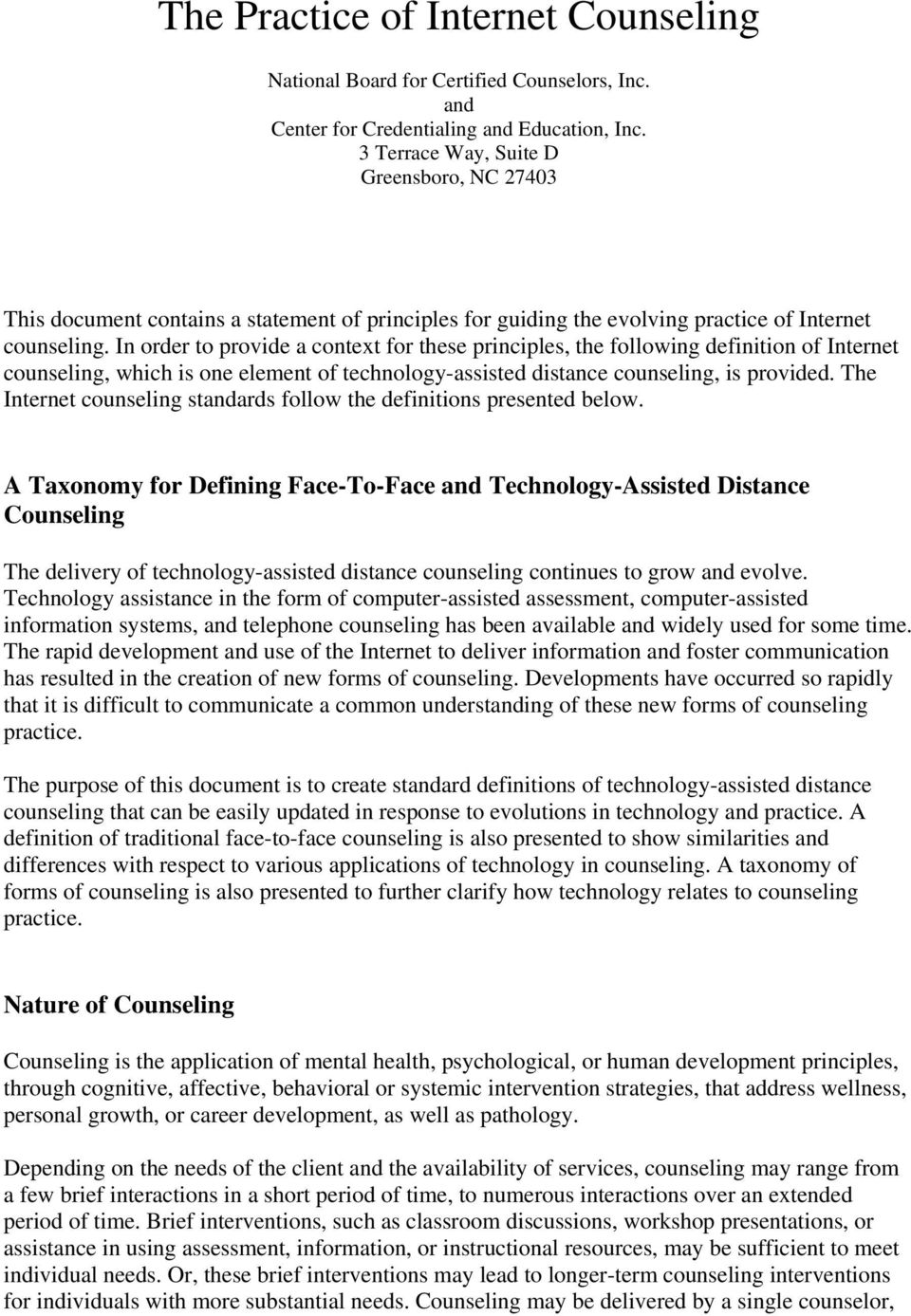 In order to provide a context for these principles, the following definition of Internet counseling, which is one element of technology-assisted distance counseling, is provided.