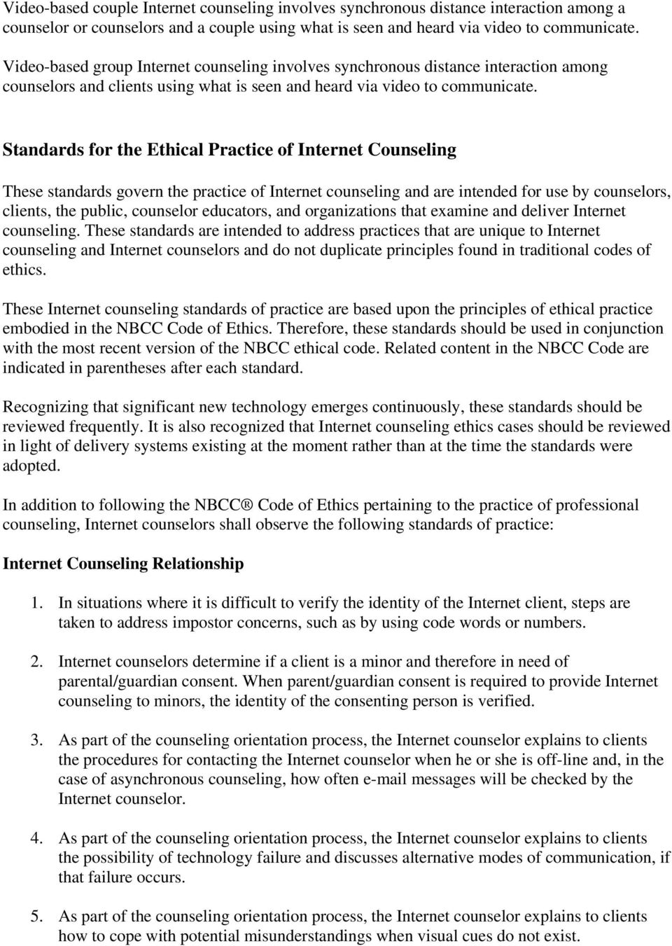 Standards for the Ethical Practice of Internet Counseling These standards govern the practice of Internet counseling and are intended for use by counselors, clients, the public, counselor educators,
