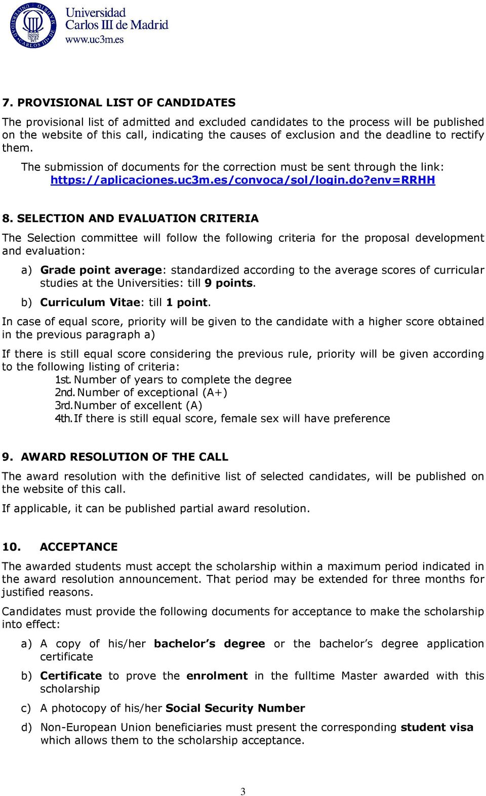 SELECTION AND EVALUATION CRITERIA The Selection committee will follow the following criteria for the proposal development and evaluation: a) Grade point average: standardized according to the average
