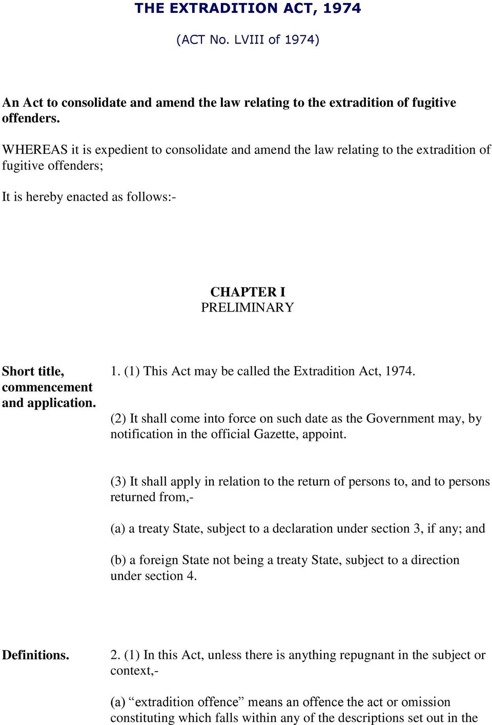 application. 1. (1) This Act may be called the Extradition Act, 1974. (2) It shall come into force on such date as the Government may, by notification in the official Gazette, appoint.