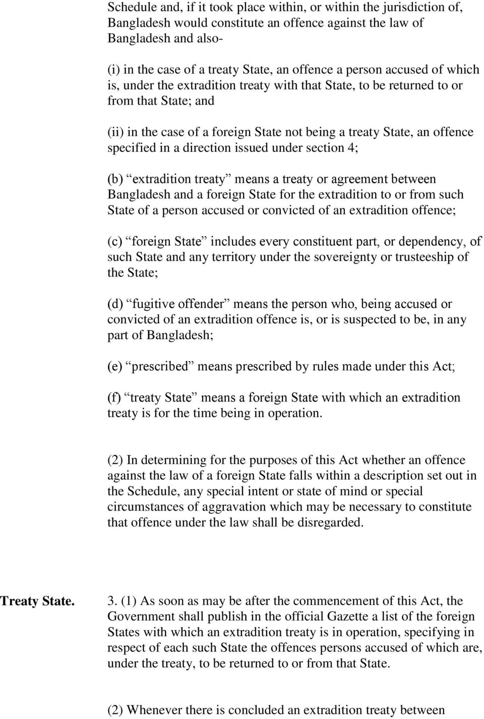 in a direction issued under section 4; (b) extradition treaty means a treaty or agreement between Bangladesh and a foreign State for the extradition to or from such State of a person accused or