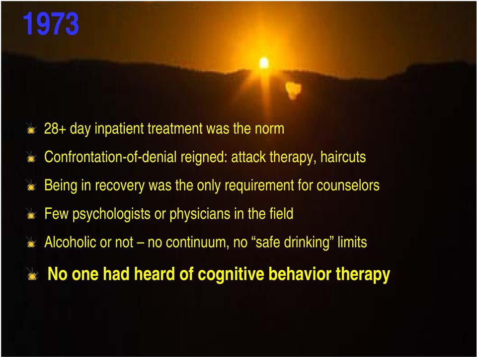 for counselors Few psychologists or physicians in the field Alcoholic or not