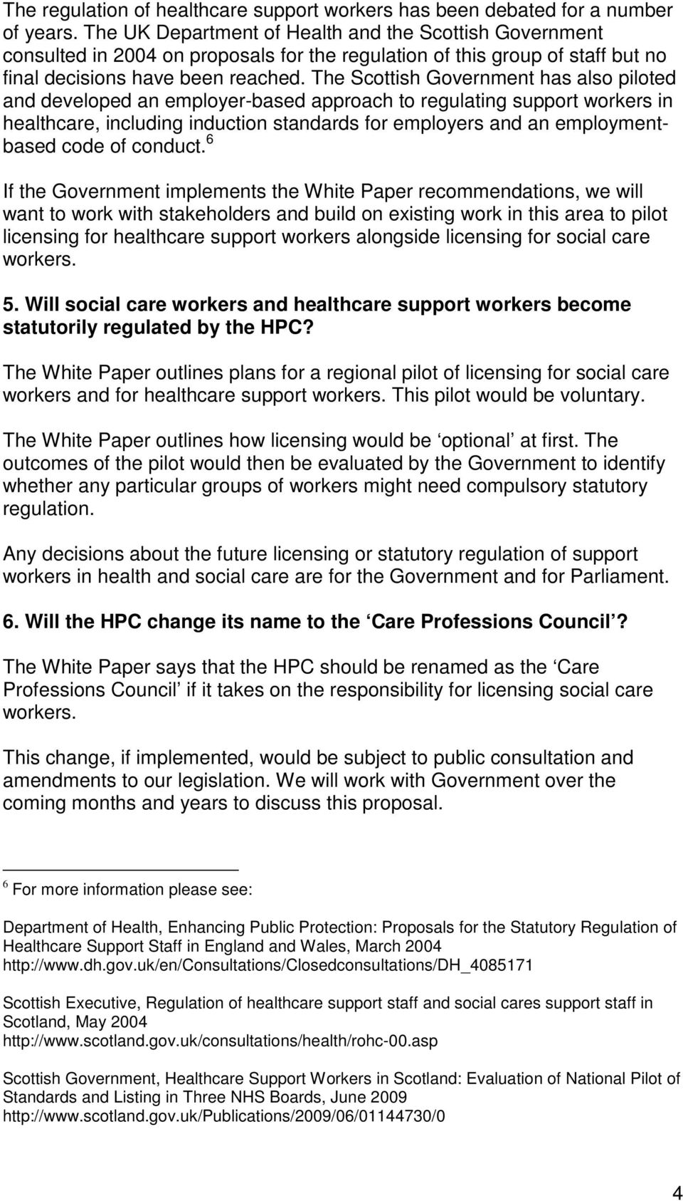 The Scottish Government has also piloted and developed an employer-based approach to regulating support workers in healthcare, including induction standards for employers and an employmentbased code