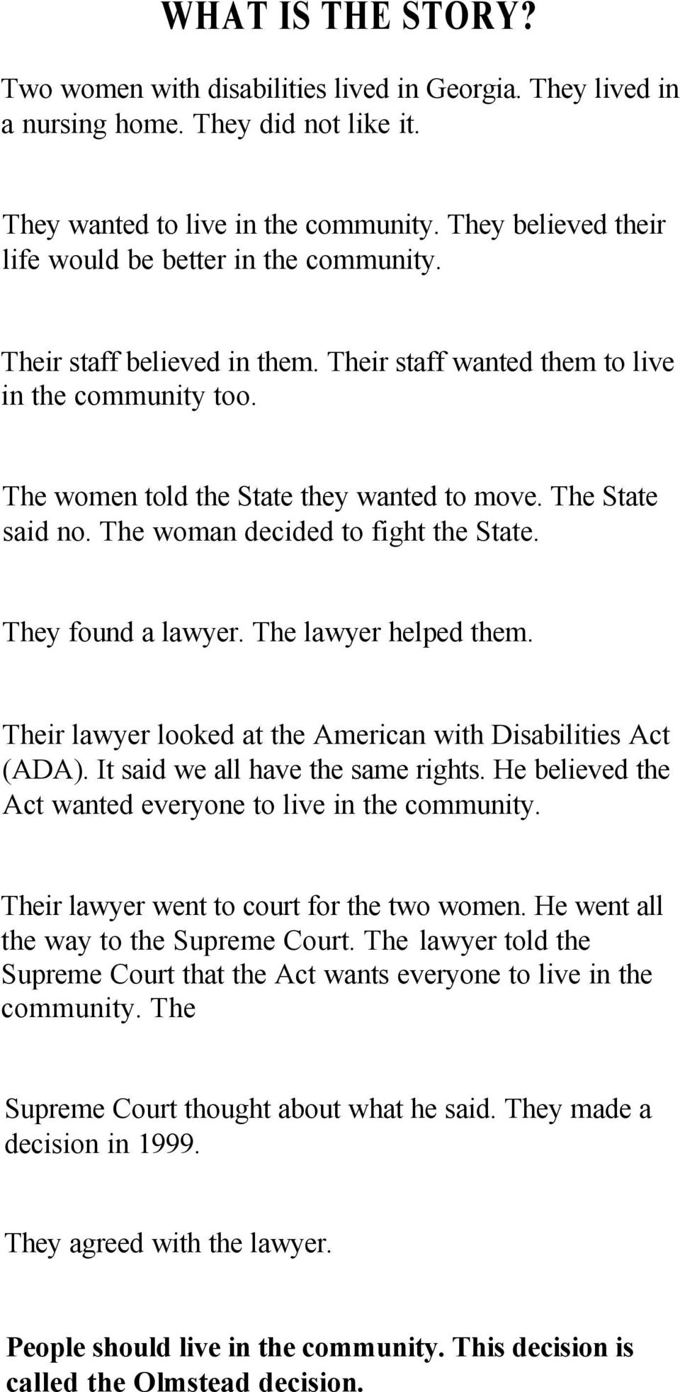 The State said no. The woman decided to fight the State. They found a lawyer. The lawyer helped them. Their lawyer looked at the American with Disabilities Act (ADA).