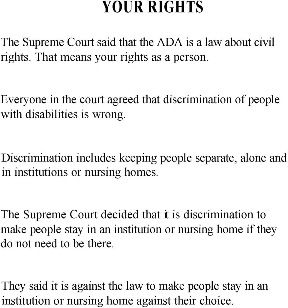 Discrimination includes keeping people separate, alone and in institutions or nursing homes.