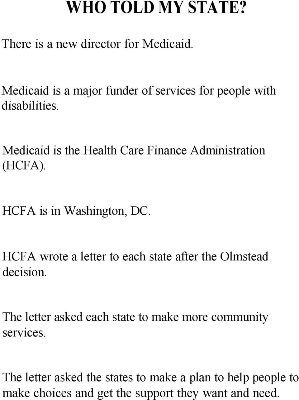 Medicaid is the Health Care Finance Administration (HCFA). HCFA is in Washington, DC.