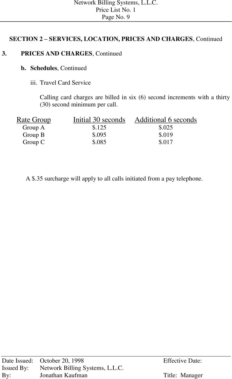 Travel Card Service Calling card charges are billed in six (6) second increments with a thirty (30) second