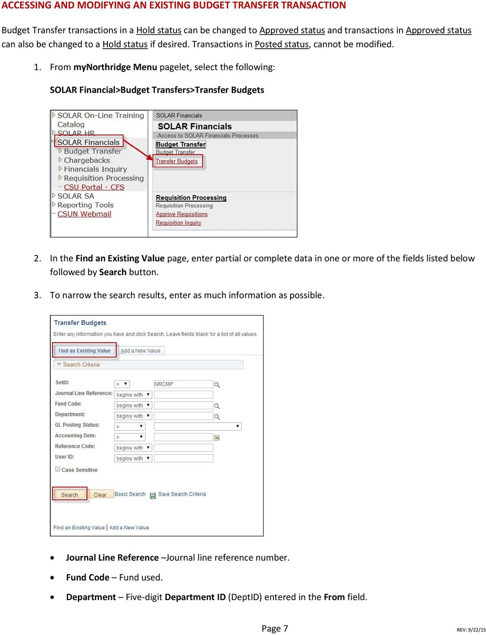 From mynorthridge Menu pagelet, select the following: SOLAR Financial>Budget Transfers>Transfer Budgets 2.