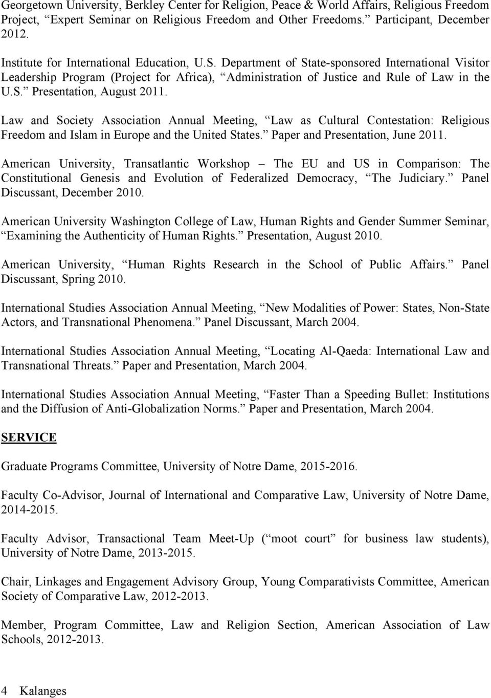 Law and Society Association Annual Meeting, Law as Cultural Contestation: Religious Freedom and Islam in Europe and the United States. Paper and Presentation, June 2011.