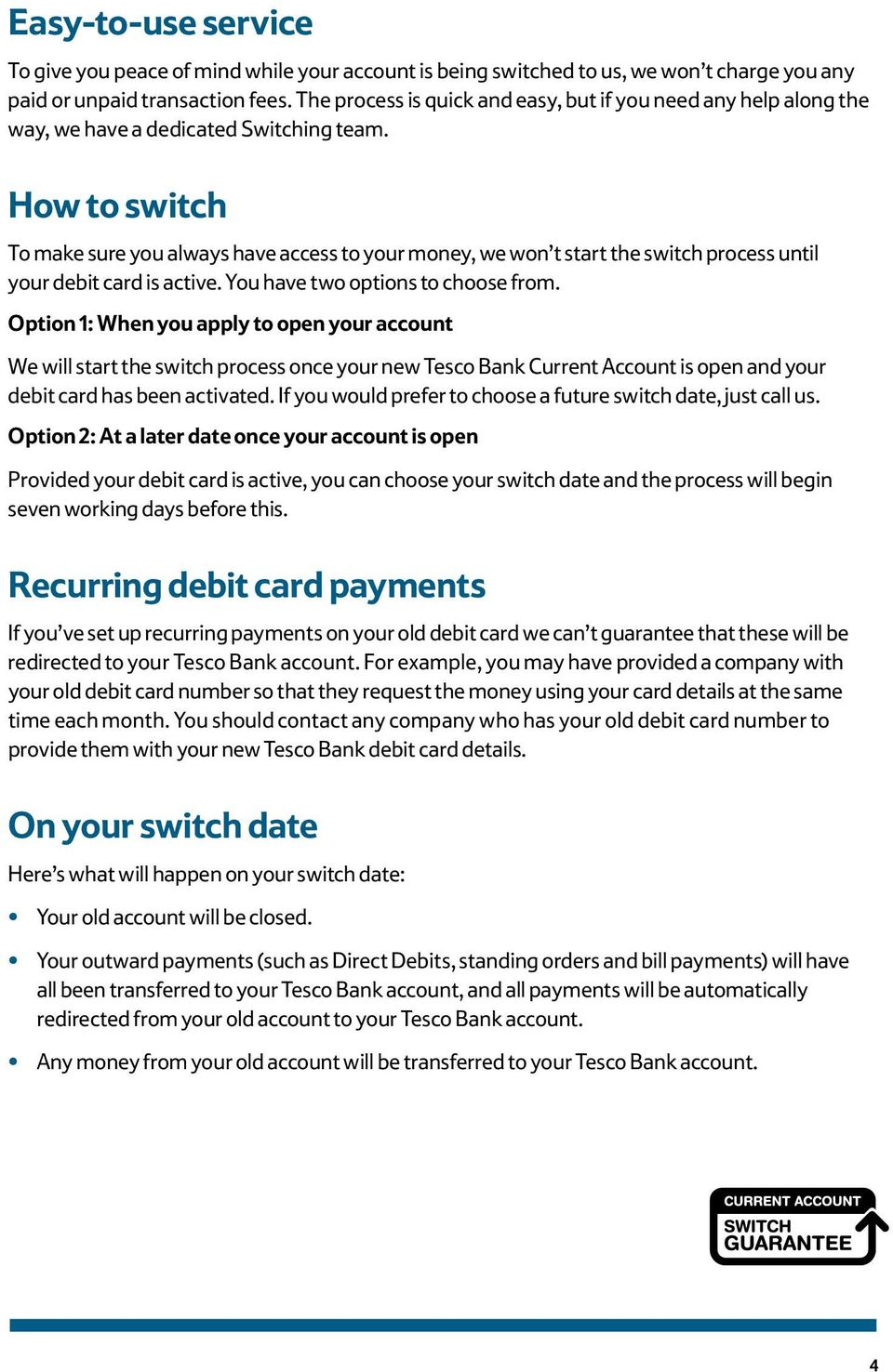 How to switch To make sure you always have access to your money, we won t start the switch process until your debit card is active. You have two options to choose from.