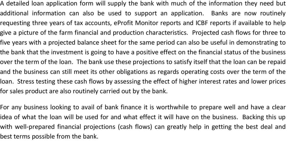 Projected cash flows for three to five years with a projected balance sheet for the same period can also be useful in demonstrating to the bank that the investment is going to have a positive effect