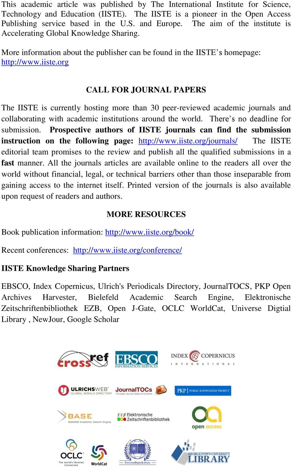 More information about the publisher can be found in the IISTE s homepage: http:// CALL FOR JOURNAL PAPERS The IISTE is currently hosting more than 30 peer-reviewed academic journals and