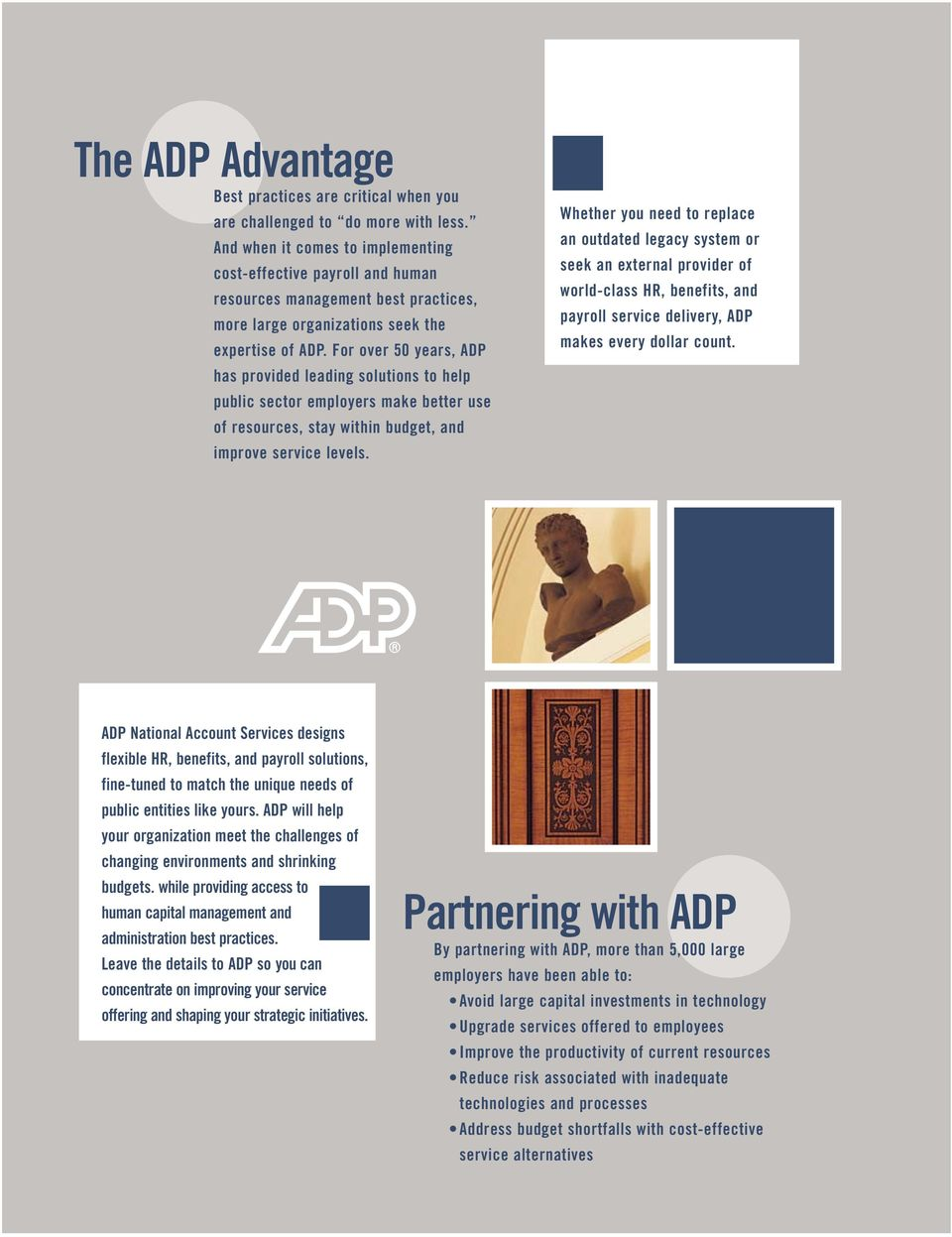 For over 50 years, ADP has provided leading solutions to help public sector employers make better use of resources, stay within budget, and improve service levels.