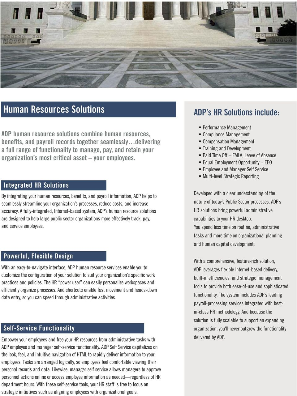 Integrated HR Solutions By integrating your human resources, benefits, and payroll information, ADP helps to seamlessly streamline your organization s processes, reduce costs, and increase accuracy.