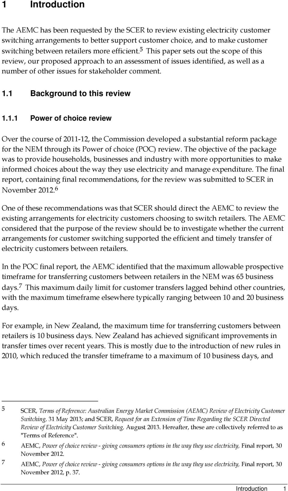 1 Background to this review 1.1.1 Power of choice review Over the course of 2011-12, the Commission developed a substantial reform package for the NEM through its Power of choice (POC) review.