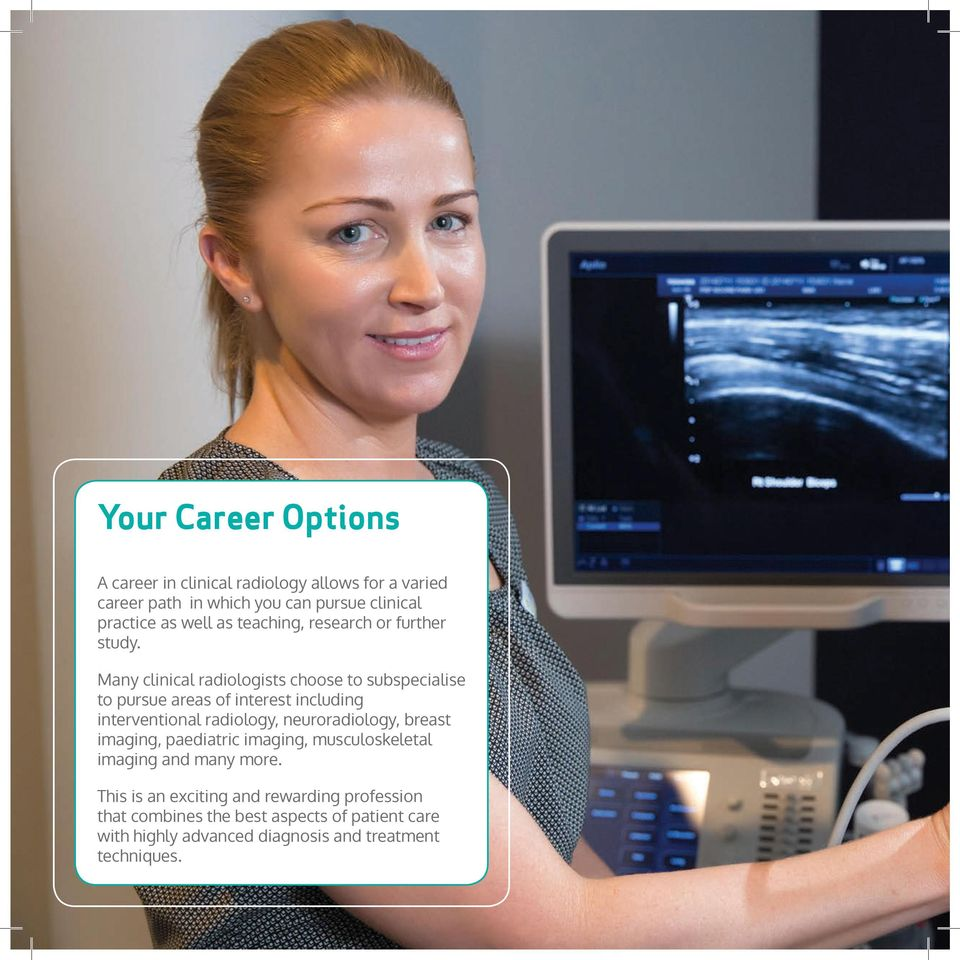Many clinical radiologists choose to subspecialise to pursue areas of interest including interventional radiology, neuroradiology,