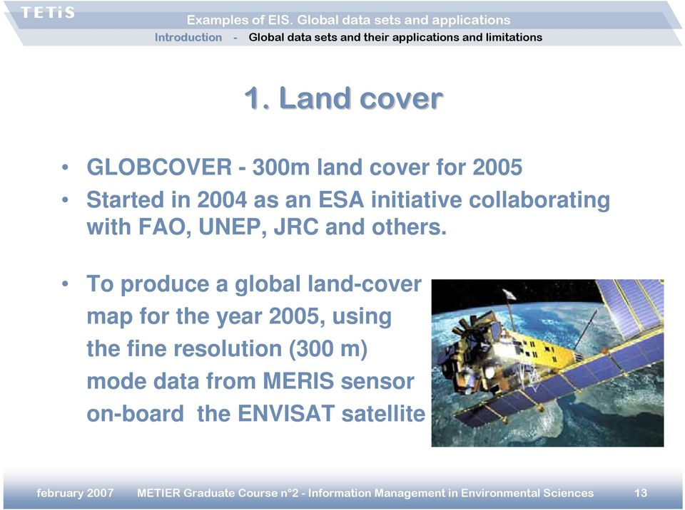 To produce a global land-cover map for the year 2005, using the fine resolution (300 m) mode