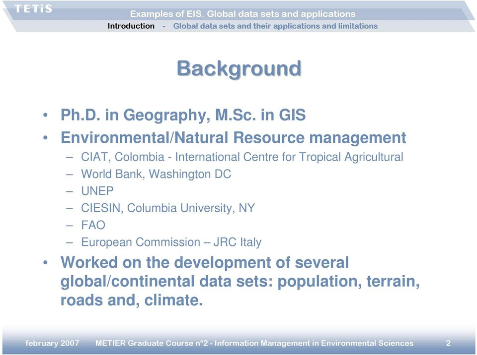 Agricultural World Bank, Washington DC UNEP CIESIN, Columbia University, NY FAO European Commission JRC Italy