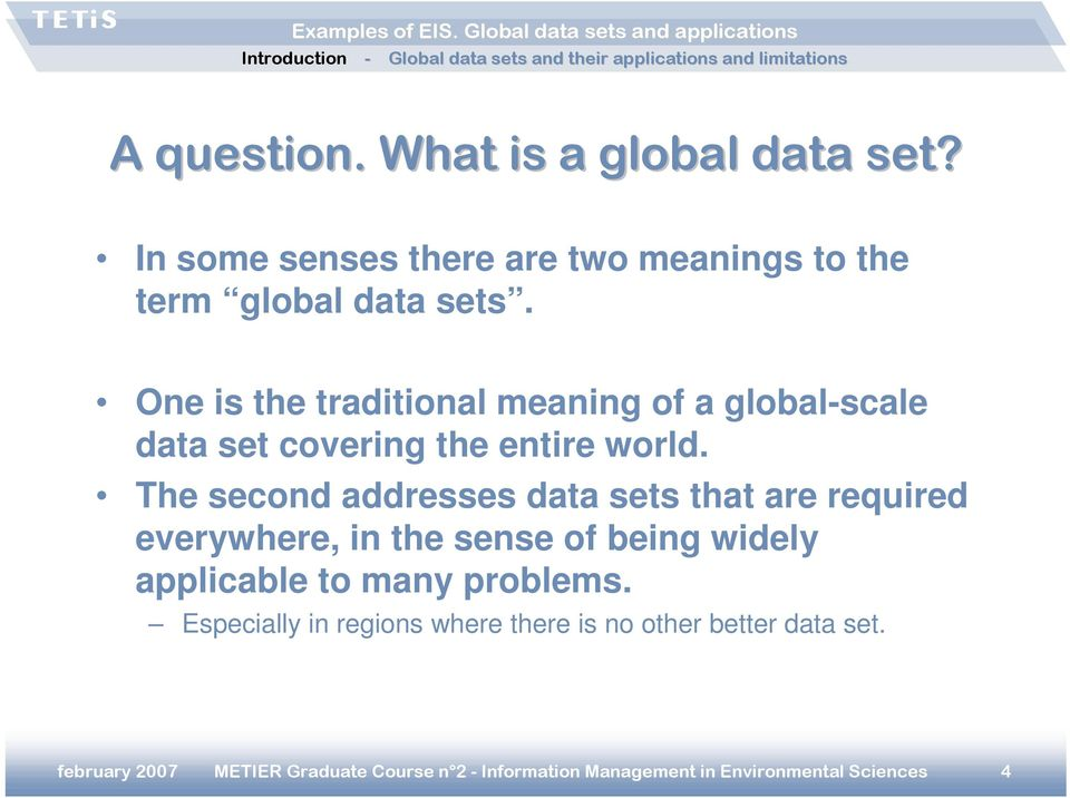 The second addresses data sets that are required everywhere, in the sense of being widely applicable to many