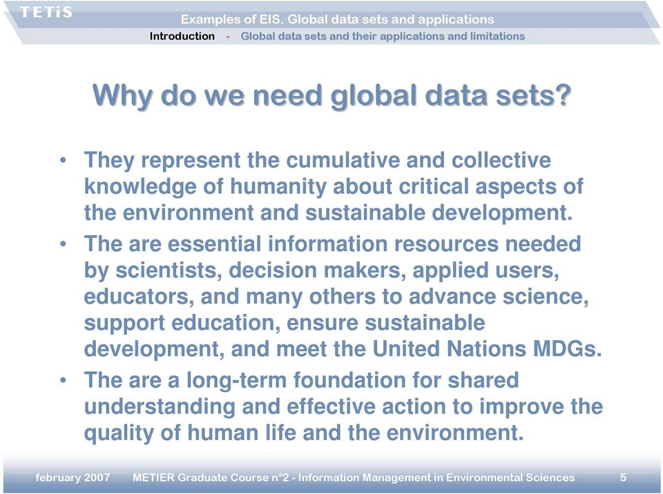 The are essential information resources needed by scientists, decision makers, applied users, educators, and many others to advance science, support